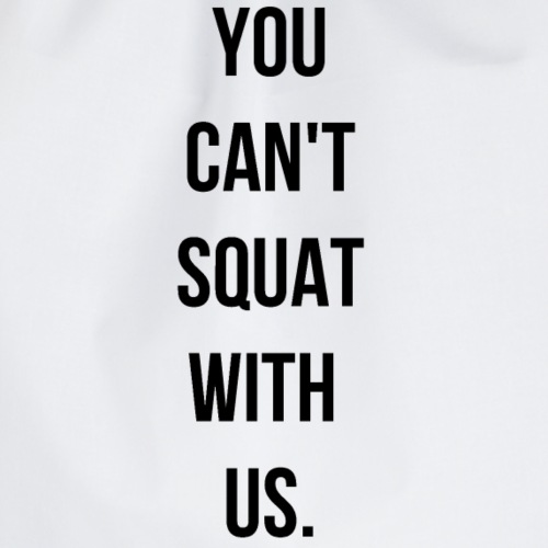 You can't squat with us. - Sac de sport léger
