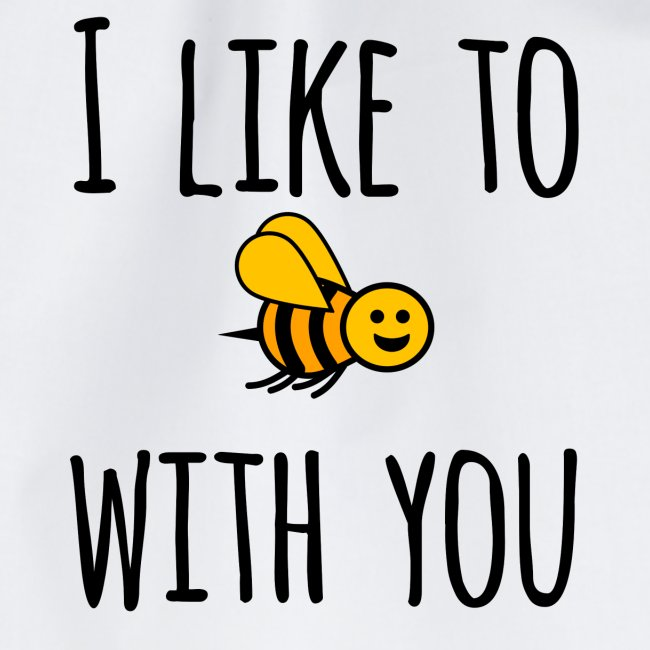 I like to be with you