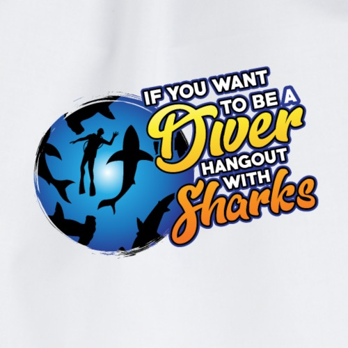 If you want to be a diver - hang out with sharks - Turnbeutel