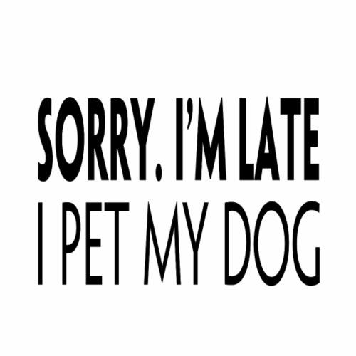 Sorry I'm late I pet my dog - Jumppakassi