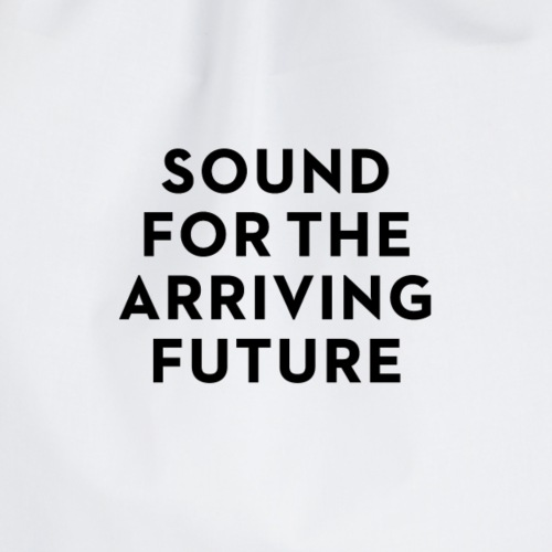 SOUND FOR THE ARRIVING FUTURE - Drawstring Bag