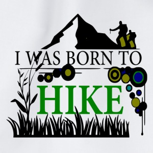I WAS BORN TO HIKE - love for hiking - Drawstring Bag