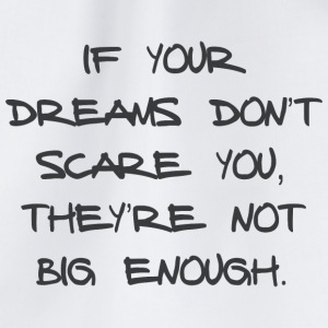 IF YOUR DREAMS DO NOT SCARE YOU, THEY'RE NOT ... - Drawstring Bag