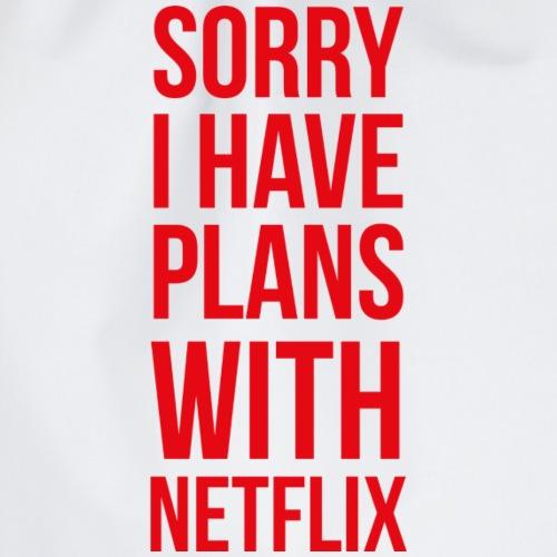 Sorry I have plans with NETFLIX - Gymtas