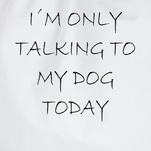 Heute spreche ich nur mit meinem Hund - Turnbeutel