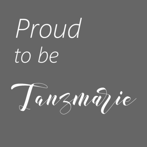 Proud to be Tanzmarie