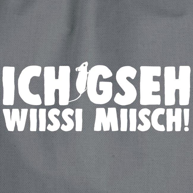 ICH GSEH WIISSI MIISCH
