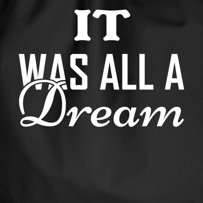 It Ws All A Dream Hiphop Sprüche T Shirt Turnbeutel