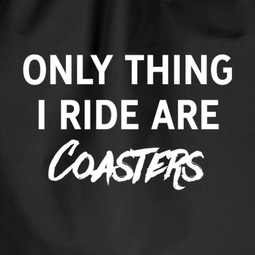 Only thing I ride are Coasters (WHITE) - Drawstring Bag