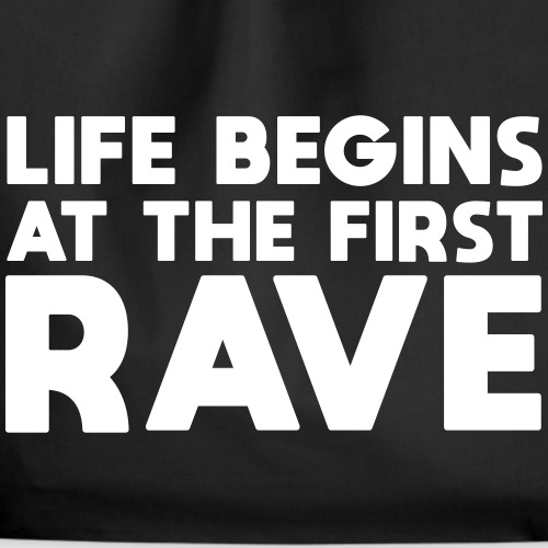 Life begins at the first Rave - Turnbeutel