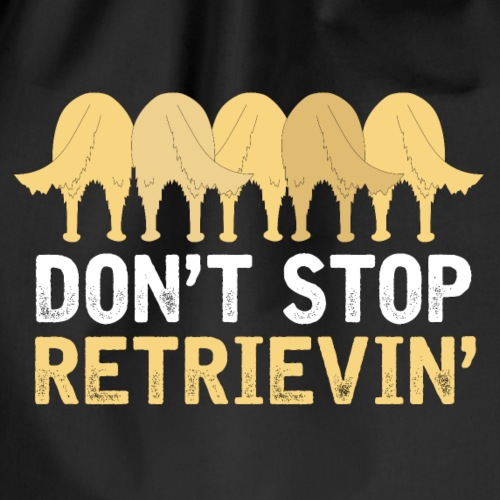 Don't Stop Retrievin' - Drawstring Bag