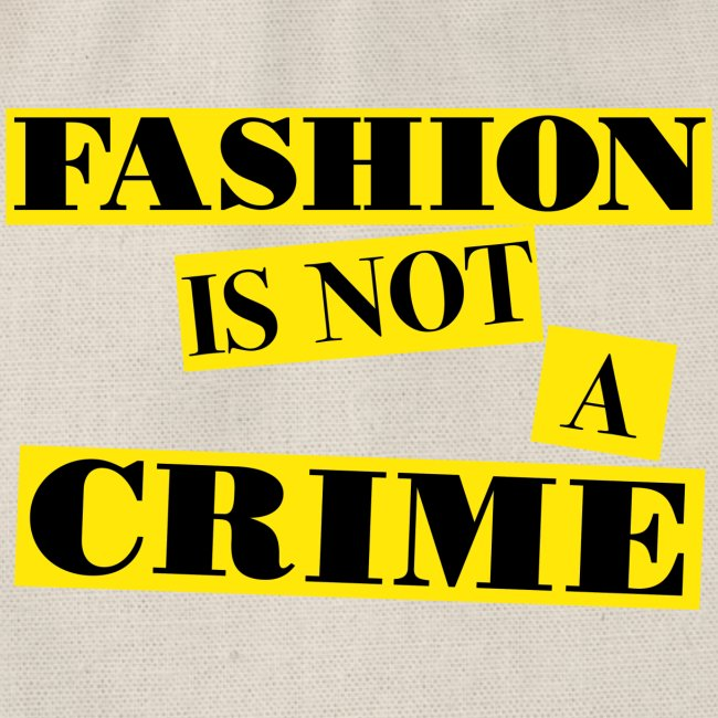 FASHION IS NOT A CRIME