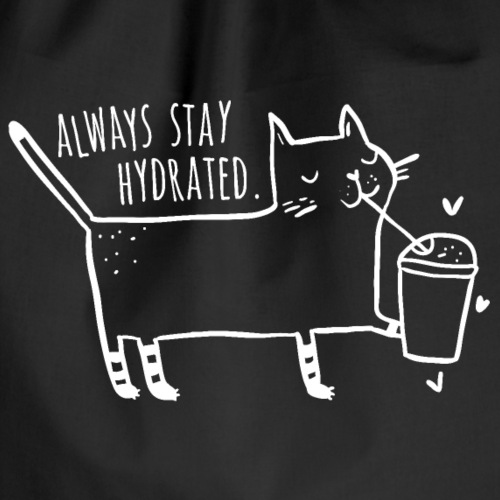Always stay hydrated - Cat
