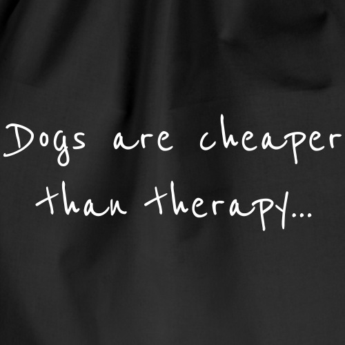 dogs are cheaper than therapy - Sac de sport léger
