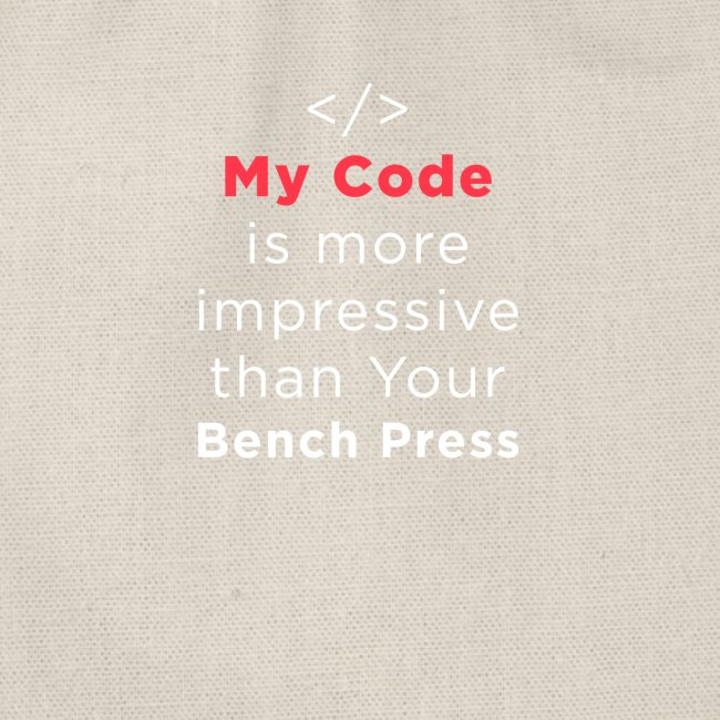 My code is more impressive than your bench press