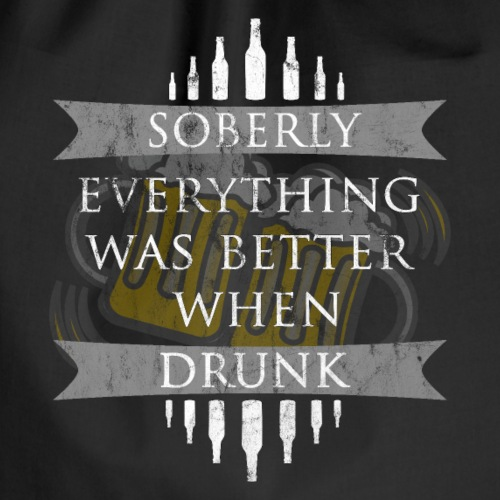 Soberly everything was better when drunk - Turnbeutel