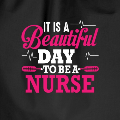 It Is A Beautiful Day To Be A Nurse - Turnbeutel