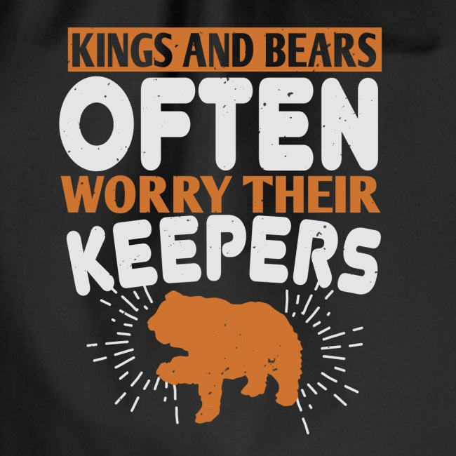 Kings and Bears often worry their Keepers