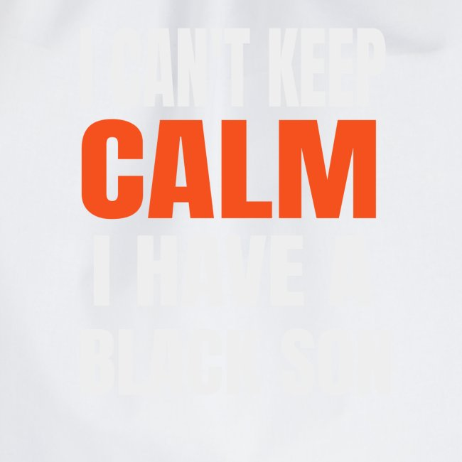 I Can't Keep Calm I Have a Black Son T-Shirt