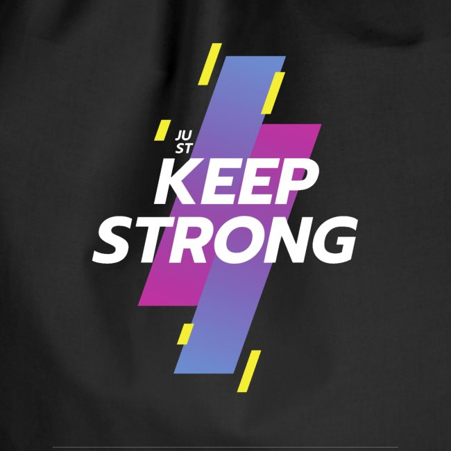 JUST KEEP STRONG