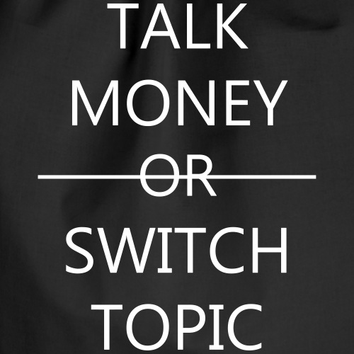 Talk Money or Switch Topic