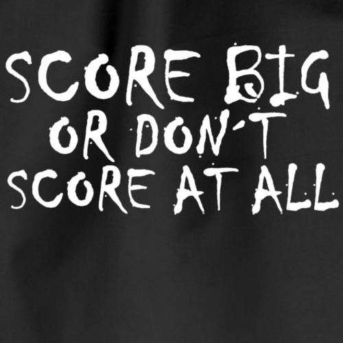 SCORE BIG OR DONT SCORE AT ALL TSHIRT - Turnbeutel