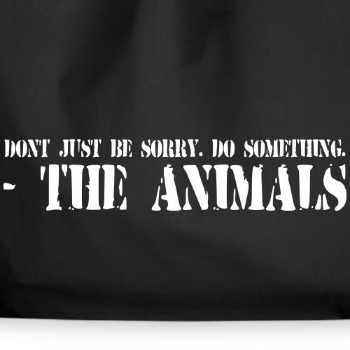 Do not be sorry. Do Something. - Drawstring Bag