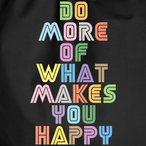 Do More Of What Makes You Happy Quote - Drawstring Bag