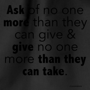 Ask of no one more than they can give - Drawstring Bag