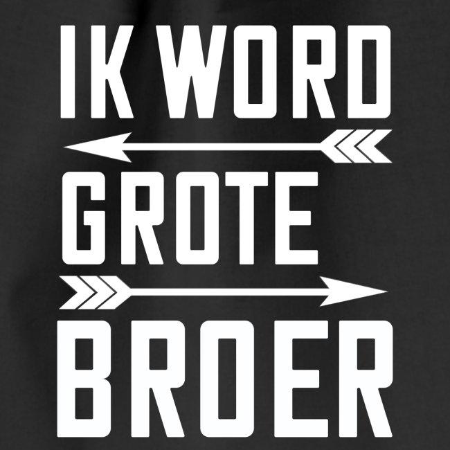 IK WORD GROTE BROER