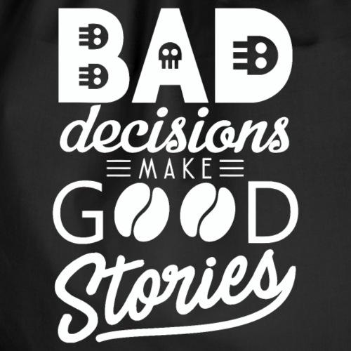 Schlechte Entscheidungen machen gute Geschichten - Turnbeutel