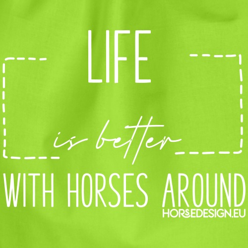 Life is better with horses around - Turnbeutel