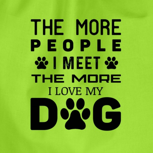 The More People I Meet The More I Love My Dog - Turnbeutel