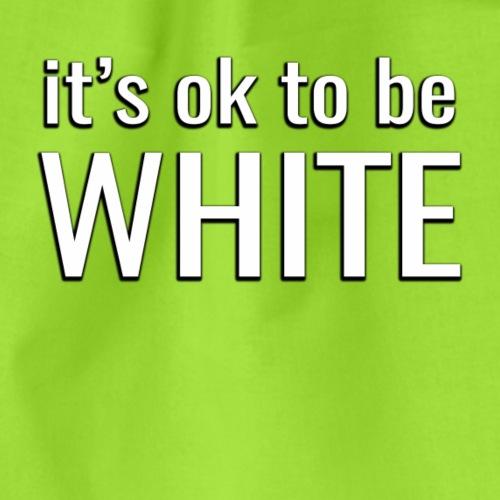 It's ok to be white - Drawstring Bag