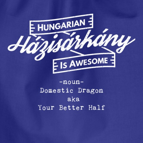 Házisárkány - Hungarian is Awesome (white fonts) - Drawstring Bag