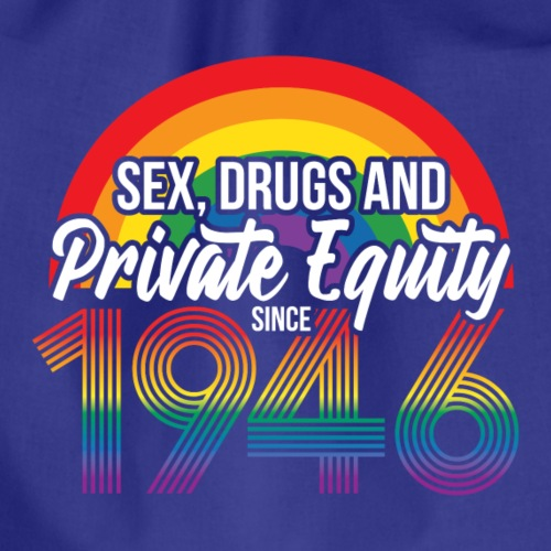 Sex, drugs & Private Equity - Since 1946 - Turnbeutel