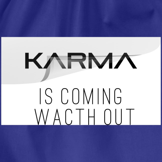 Karma is coming watch out