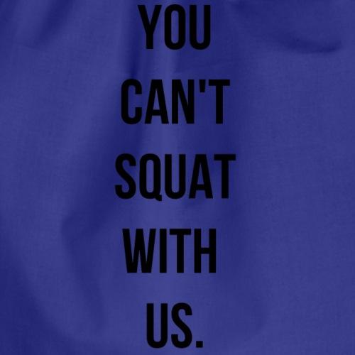 You can't squat with us. - Sac de sport léger