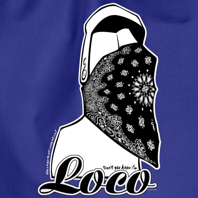 Dont u know i am loco!