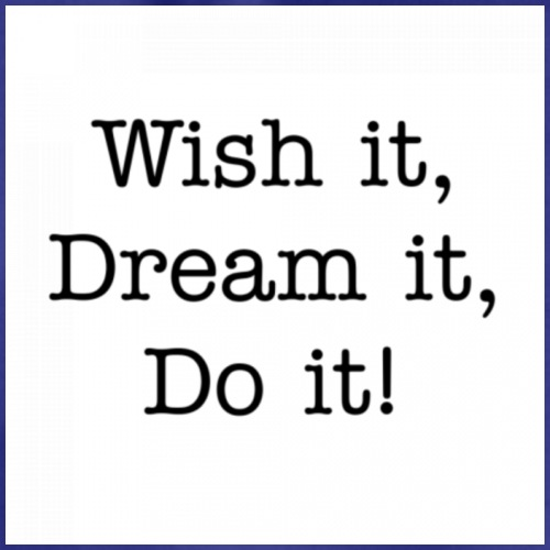 Wish it, Dream it, Do it! - Gymtas