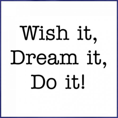 Wish it, Dream it, Do it! - Gymtas