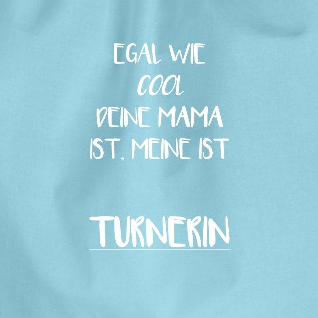 Egal wie cool deine Mama ist, meine ist Turnerin