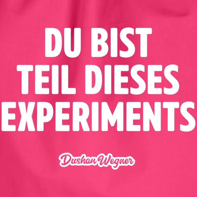Du bist Teil dieses Experiments