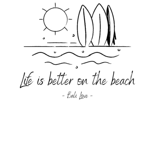 Life is better on the Beach - BALI LOVE -