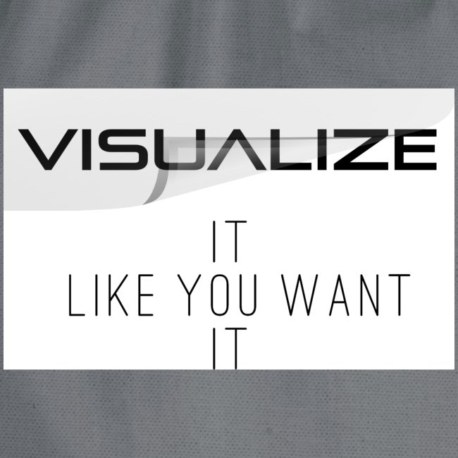 Visualize it like you want it