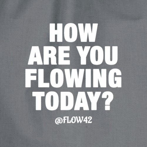 HOW ARE YOU FLOWING TODAY - Sacca sportiva