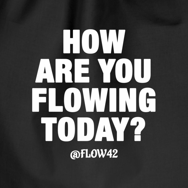 HOW ARE YOU FLOWING TODAY