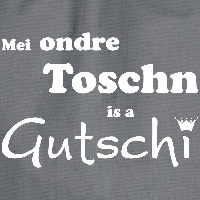Mei ondre Toschn is a Gutschi