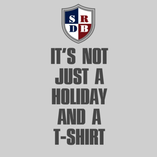 IT'S NOT JUST A HOLIDAY AND A T-SHIRT - Drawstring Bag