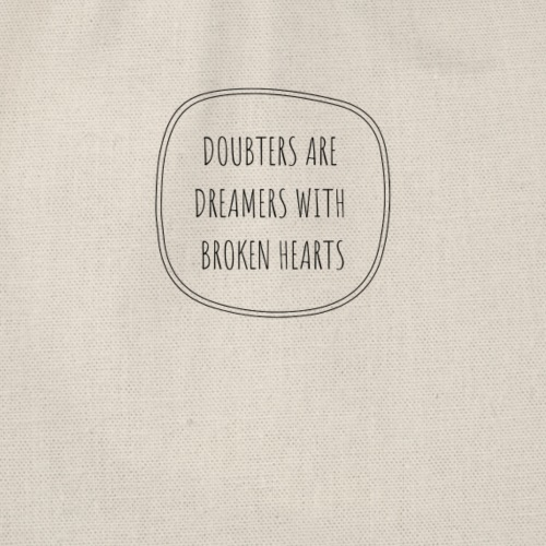 Doubters are dreamers with broken hearts - Turnbeutel
